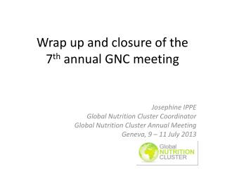 Wrap up and closure of the  7 th  annual GNC meeting