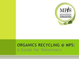 ORGANICS RECYCLING @ MPS:  A Guide for Volunteers