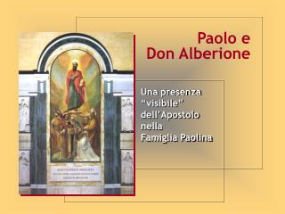 """Una presenza  """"visibile""""  dell'Apostolo  nella  Famiglia Paolina"""