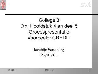 College 3 Dix: Hoofdstuk 4 en deel 5 Groepspresentatie Voorbeeld: CREDIT