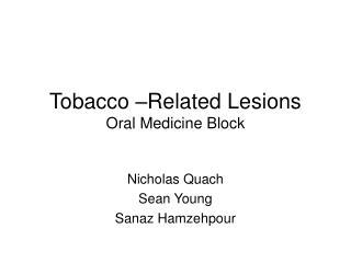 Tobacco –Related Lesions Oral Medicine Block
