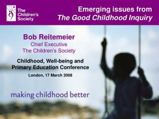Emerging issues from       The Good Childhood Inquiry