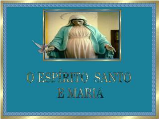 O ESPÍRITO  SANTO  E MARIA