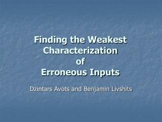Finding the Weakest Characterization  of  Erroneous Inputs