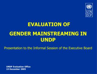EVALUATION OF GENDER MAINSTREAMING IN UNDP