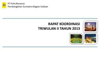 RAPAT KOORDINASI TRIWULAN II  TAHUN 2013