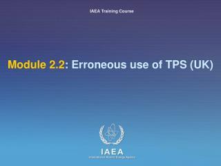 Module 2.2: Erroneous use of TPS UK