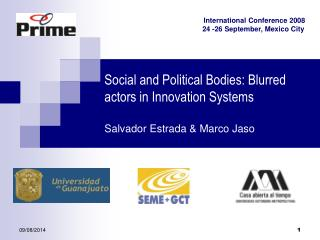 Social and Political Bodies: Blurred actors in Innovation Systems Salvador Estrada & Marco Jaso