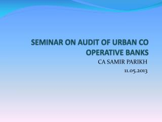 SEMINAR ON AUDIT OF URBAN CO OPERATIVE BANKS