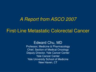 A Report from ASCO 2007 First-Line Metastatic Colorectal Cancer