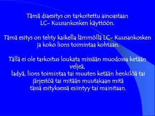 Tämä diaesitys on tarkoitettu ainoastaan  LC- Kuusankosken käyttöön.