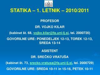STATIKA – 1. LETNIK – 2010/2011 PROFESOR DR. VOJKO KILAR