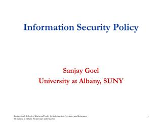 Information Security Policy Sanjay Goel University at Albany, SUNY