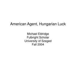 American Agent, Hungarian Luck