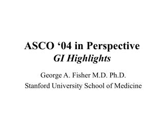 ASCO '04 in Perspective GI Highlights