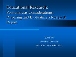 Educational Research: Post-analysis Considerations, Preparing and Evaluating a Research Report
