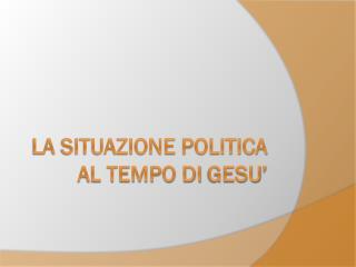La situazione politica al tempo di  gesu '