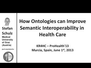 How Ontologies can Improve Semantic Interoperability in  Health Care