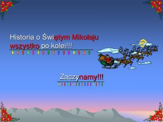 Historia o Świ ętym Mikołaju  wszystko  po kolei!!!