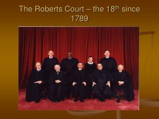 The Roberts Court – the 18 th  since 1789