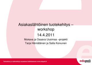 Asiakaslähtöinen tuotekehitys –workshop 14.4.2011 Mukava ja Osaava Uusimaa –projekti