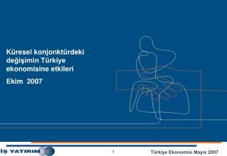Küresel konjonktürdeki değişimin Türkiye ekonomisine etkileri  Ekim  2007