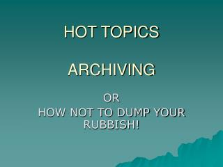 HOT TOPICS ARCHIVING