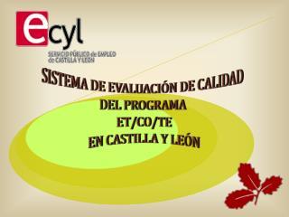 SISTEMA DE EVALUACIÓN DE CALIDAD  DEL PROGRAMA  ET/CO/TE EN CASTILLA Y LEÓN
