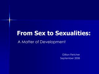 From Sex to Sexualities:
