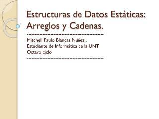 Estructuras de Datos Estáticas: Arreglos y Cadenas.