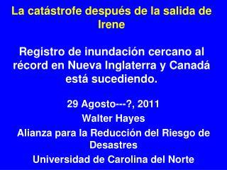 29 Agosto---?, 2011 Walter Hayes Alianza para la Reducción del Riesgo de Desastres