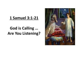 1 Samuel 3:1-21   God is Calling … Are You Listening?