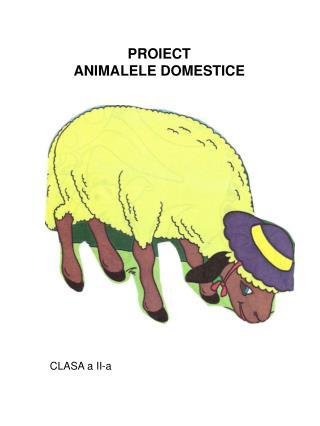 PROIECT ANIMALELE DOMESTICE