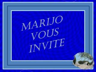 MARIJO  VOUS INVITE