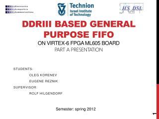 DDRIII BASED General  Purpose FIFO  on Virtex-6 FPGA  ML605  board PART A presentation