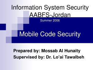 Information System Security AABFS-Jordan Summer 2006 Mobile Code Security
