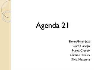 Agenda 21 René Almendras Clara Gallego Marta Crespo Carmen Pereira Silvia Mezquita
