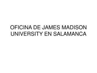 OFICINA DE JAMES MADISON UNIVERSITY EN SALAMANCA