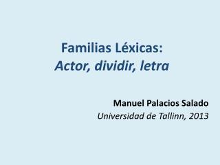 Familias Léxicas:  A ctor , dividir, letra