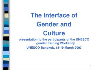 The Interface of  Gender and  Culture presentation to the participants of the UNESCO gender training Workshop UNESCO Ban