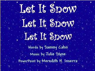 Words by  Sammy Cahn Music by  Julie Styne PowerPoint by  Meredith H. Inserra