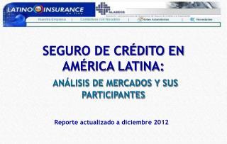 SEGURO  DE CRÉDITO EN AMÉRICA LATINA: ANÁLISIS DE MERCADOS Y SUS PARTICIPANTES