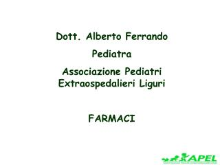 Dott. Alberto Ferrando Pediatra Associazione Pediatri Extraospedalieri Liguri FARMACI