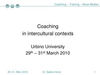 Coaching in intercultural contexts Urbino University  29 th  – 31 st  March 2010