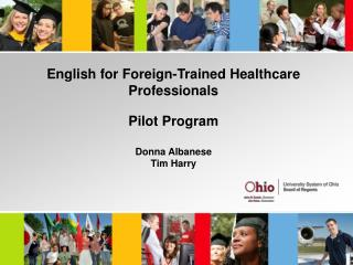 English for Foreign-Trained Healthcare Professionals Pilot Program Donna Albanese Tim Harry