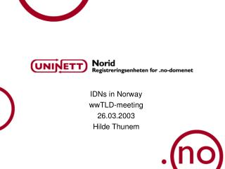 IDNs in Norway wwTLD-meeting 26.03.2003 Hilde Thunem
