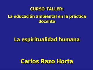 CURSO-TALLER: La educación ambiental en la práctica docente La espiritualidad humana