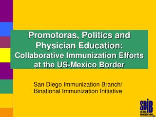 San Diego Immunization Branch/ Binational Immunization Initiative