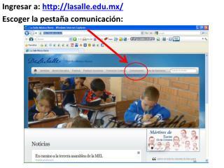 Ingresar a:  lasalle.mx/ Escoger la pestaña comunicación: