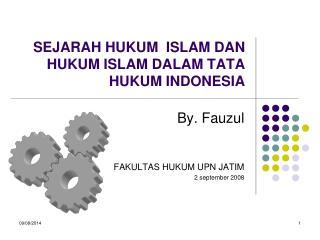 SEJARAH  HUKUM  ISLAM  DAN HUKUM ISLAM DALAM TATA HUKUM INDONESIA